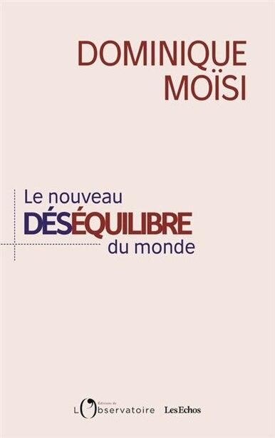 Le nouveau déséquilibre du monde by Dominique Moisi