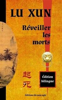 Réveiller les morts: édition bilingue chinois / français