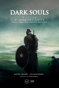 Dark Souls: Beyond the Grave Volume 1: Demon's Souls - Dark Souls - Dark Souls II de Damien Mecheri