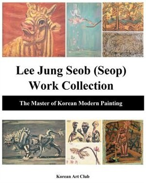 Lee Jung Seob (Seop) Work Collection: The Master of Korean Modern Painting by Korean Art Club