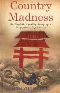 Country Madness: An English Country Diary of a Singaporean Psychiatrist by Ong Yong Lock