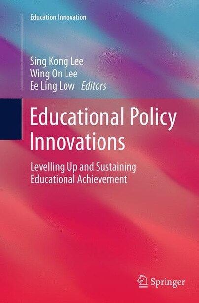 Educational Policy Innovations: Levelling Up And Sustaining Educational Achievement by Sing Kong Lee