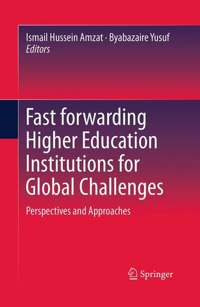 Fast Forwarding Higher Education Institutions For Global Challenges: Perspectives And Approaches by Ismail Hussein Amzat