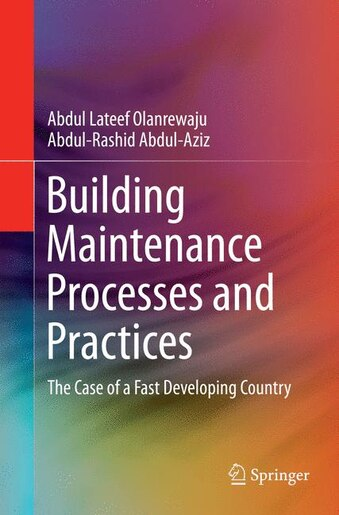 Building Maintenance Processes And Practices: The Case Of A Fast Developing Country by Abdul Lateef Olanrewaju