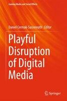 Book Playful Disruption Of Digital Media by Daniel Cermak-sassenrath
