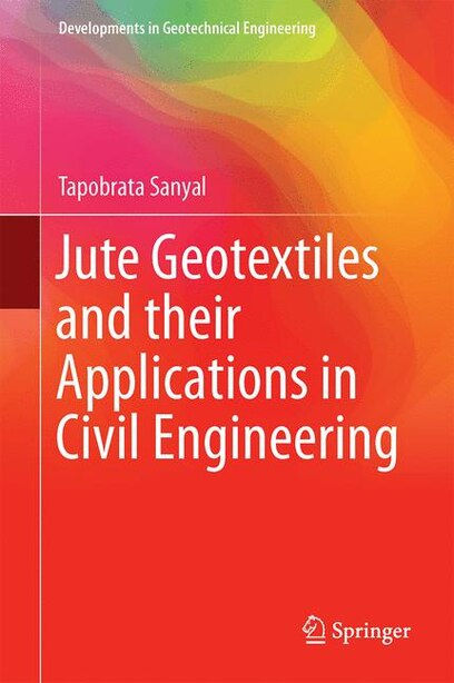 Jute Geotextiles And Their Applications In Civil Engineering by Tapobrata Sanyal