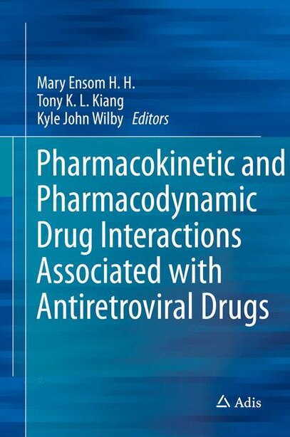 Pharmacokinetic And Pharmacodynamic Drug Interactions Associated With Antiretroviral Drugs by Tony K. L. Kiang