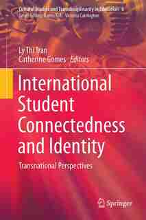 International Student Connectedness And Identity: Transnational Perspectives by Ly Thi Tran
