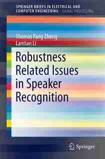 Robustness-related Issues In Speaker Recognition by Thomas Fang Zheng