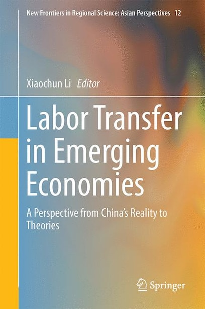 Labor Transfer In Emerging Economies: A Perspective From China's Reality To Theories by Xiaochun Li