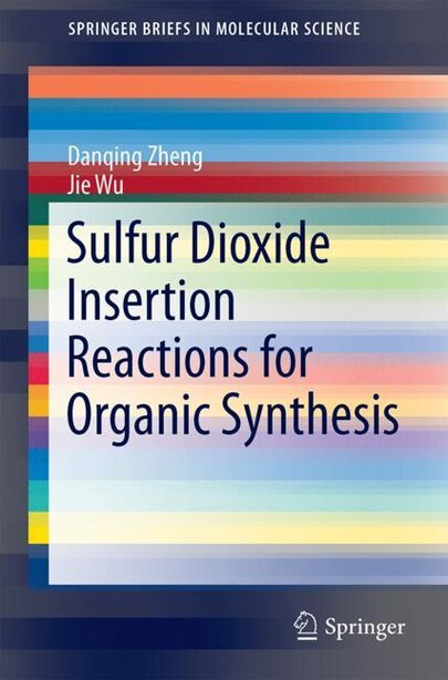Sulfur Dioxide Insertion Reactions For Organic Synthesis by Danqing Zheng