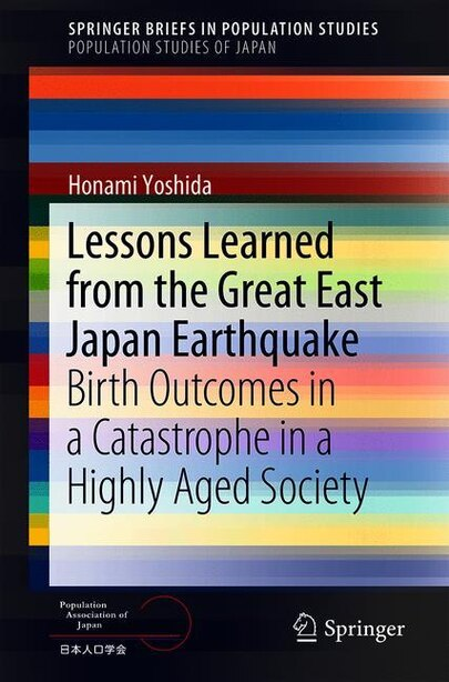 Lessons Learned From The Great East Japan Earthquake: Birth Outcomes In A Catastrophe In A Highly Aged Society by Honami Yoshida