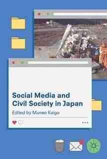 Social Media And Civil Society In Japan by Muneo Kaigo