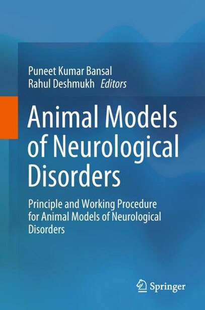 Animal Models Of Neurological Disorders: Principle And Working Procedure For Animal Models Of Neurological Disorders by Puneet Kumar Bansal