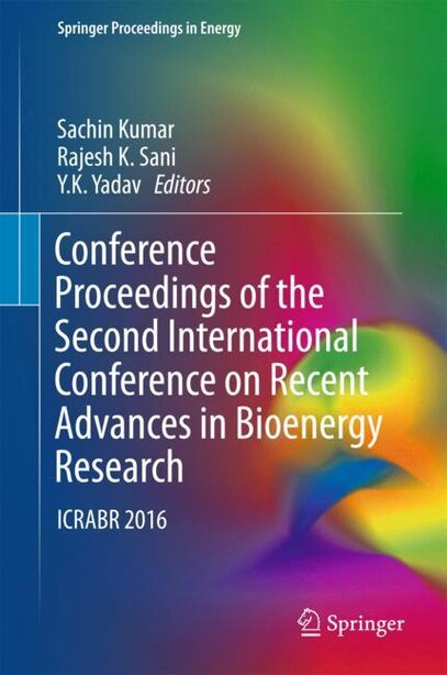 Conference Proceedings Of The Second International Conference On Recent Advances In Bioenergy Research: Icrabr 2016 by Sachin Kumar