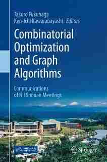 Combinatorial Optimization And Graph Algorithms: Communications Of Nii Shonan Meetings by Takuro Fukunaga