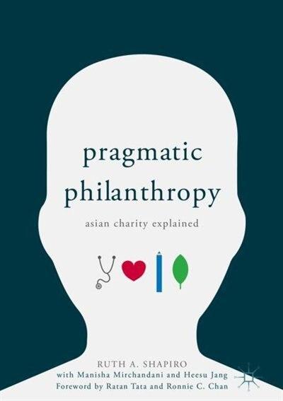 Pragmatic Philanthropy: Asian Charity Explained by Ruth A. Shapiro