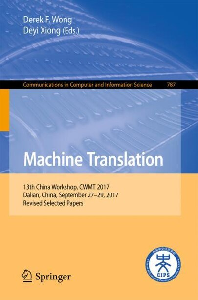 Machine Translation: 13th China Workshop, Cwmt 2017, Dalian, China, September 27-29, 2017, Revised Selected Papers by Derek F. Wong