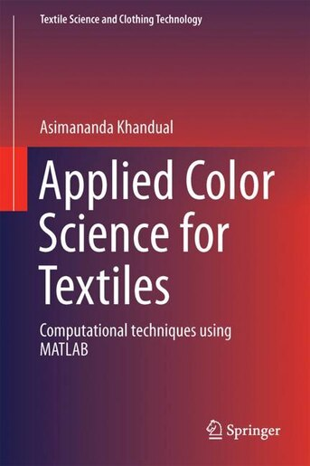 Applied Color Science For Textiles: Computational Techniques Using Matlab by Asimananda Khandual