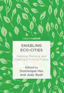 Enabling Eco-cities: Defining, Planning, And Creating A Thriving Future by Dominique Hes