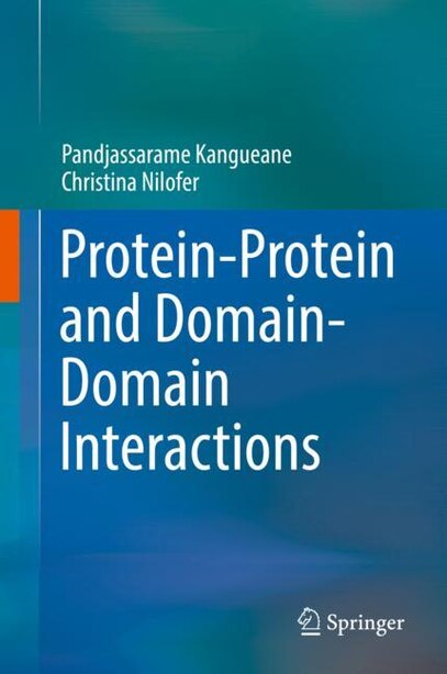 Protein-protein And Domain-domain Interactions by Pandjassarame Kangueane