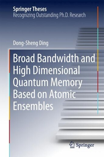 Broad Bandwidth And High Dimensional Quantum Memory Based On Atomic Ensembles by Dong-sheng Ding