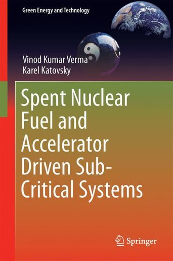 Spent Nuclear Fuel And Accelerator-driven Subcritical Systems by Vinod Kumar Verma