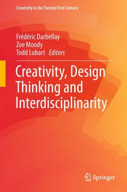 Creativity, Design Thinking And Interdisciplinarity by Frédéric Darbellay