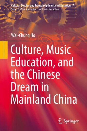 Culture, Music Education, And The Chinese Dream In Mainland China by Wai-chung Ho