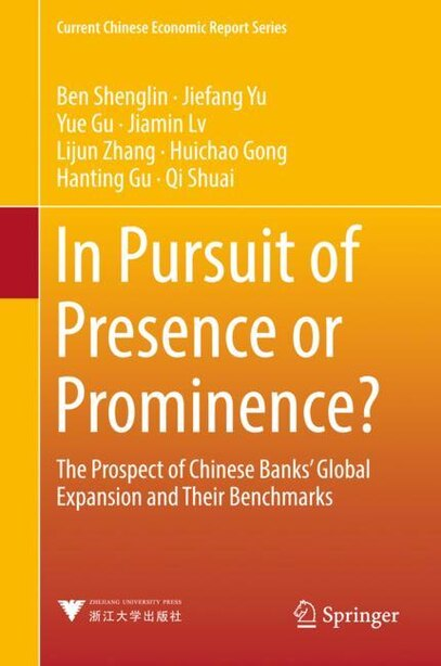 In Pursuit Of Presence Or Prominence?: The Prospect Of Chinese Banks' Global Expansion And Their Benchmarks by Shenglin Ben