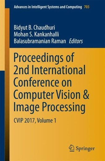 Proceedings Of 2nd International Conference On Computer Vision And Image Processing: Cvip 2017, Volume 1 by Bidyut B. Chaudhuri