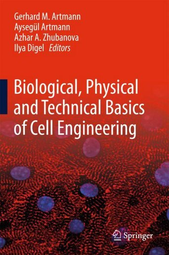 Biological, Physical And Technical Basics Of Cell Engineering by Gerhard M. Artmann