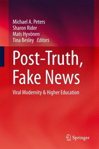 Post-truth, Fake News: Viral Modernity And Higher Education by Michael A. Peters