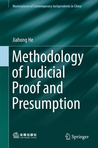 Methodology Of Judicial Proof And Presumption by Jiahong He