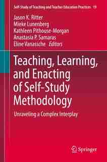 Teaching, Learning, And Enacting Of Self-study Methodology: Unraveling A Complex Interplay by Jason K. Ritter
