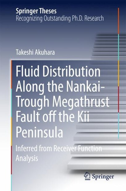 Fluid Distribution Along The Nankai-trough Megathrust Fault Off The Kii Peninsula: Inferred From Receiver Function Analysis by Takeshi Akuhara
