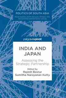 India And Japan: Assessing The Strategic Partnership by Rajesh Basrur