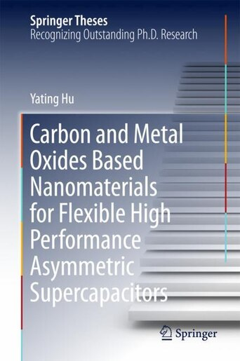 Carbon And Metal Oxides Based Nanomaterials For Flexible High Performance Asymmetric Supercapacitors by Yating Hu