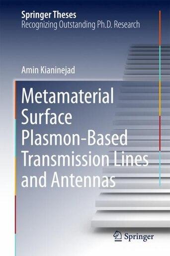 Metamaterial Surface Plasmon-based Transmission Lines And Antennas by Amin Kianinejad