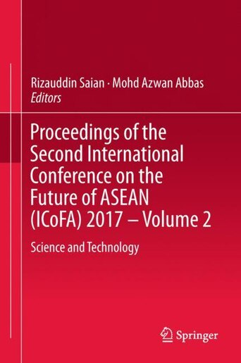 Proceedings Of The Second International Conference On The Future Of Asean (icofa) 2017 - Volume 2: Science And Technolog: Science And Technology by Rizauddin Saian