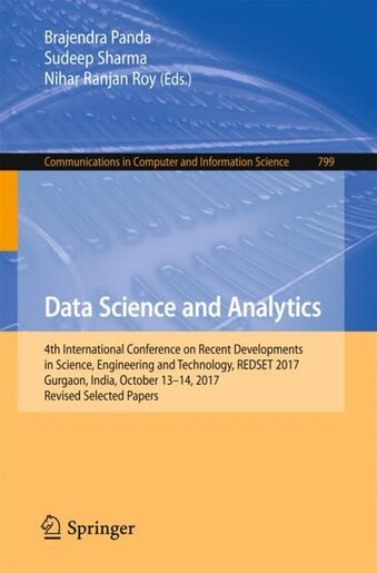 Data Science And Analytics: 4th International Conference On Recent Developments In Science, Engineering And Technology, Redset by Brajendra Panda