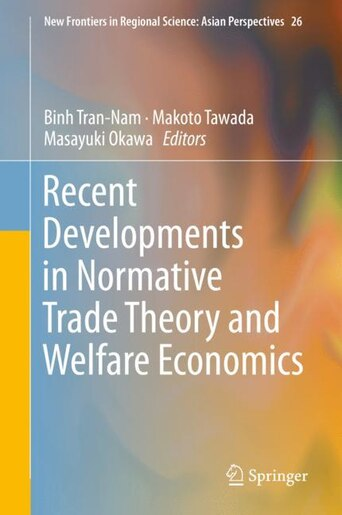Recent Developments In Normative Trade Theory And Welfare Economics by Binh Tran-nam