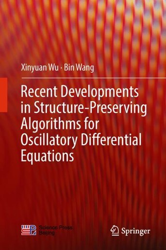 Recent Developments In Structure-preserving Algorithms For Oscillatory Differential Equations by Xinyuan Wu