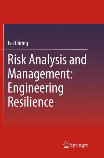 Risk Analysis And Management: Engineering Resilience by Ivo Häring