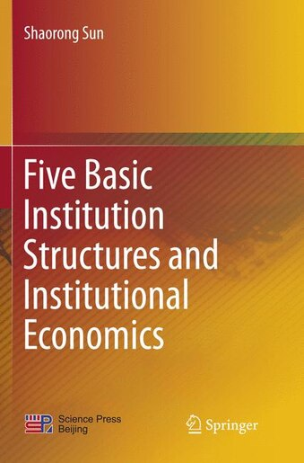 Five Basic Institution Structures And Institutional Economics by Shaorong Sun