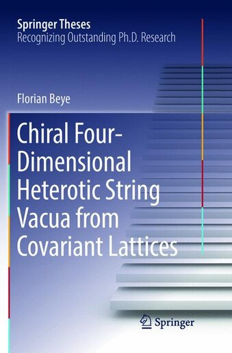 Chiral Four-dimensional Heterotic String Vacua From Covariant Lattices by Florian Beye