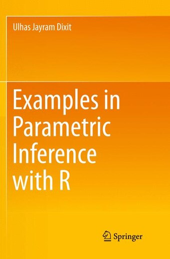 Examples In Parametric Inference With R by Ulhas Jayram Dixit