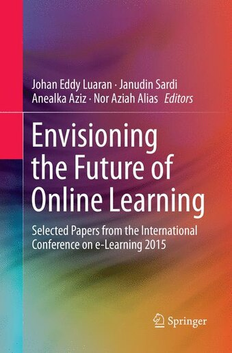 Envisioning The Future Of Online Learning: Selected Papers From The International Conference On E-learning 2015 by Johan Eddy Luaran