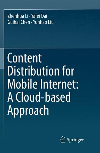 Content Distribution For Mobile Internet: A Cloud-based Approach by Zhenhua Li