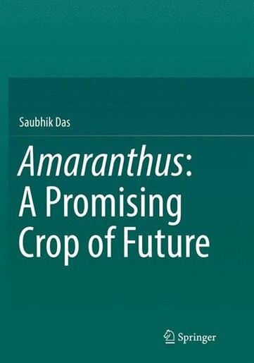 Amaranthus: A Promising Crop Of Future by Saubhik Das
